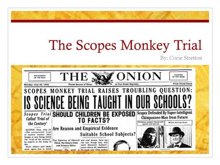 The Scopes Monkey Trial By: Corie Stretton. Background Fundamentalist Movement People wanting to return to life before WWI Find comfort and stability.