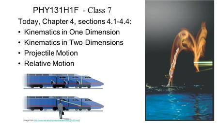 PHY131H1F - Class 7 Today, Chapter 4, sections 4.1-4.4: Kinematics in One Dimension Kinematics in Two Dimensions Projectile Motion Relative Motion [Image.
