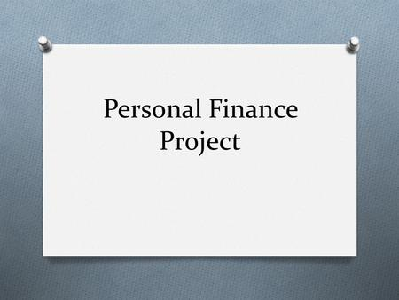 Personal Finance Project. Overview Congratulations! You are now 18 years old and a legal adult. The good news is that you are now entitled to all the.