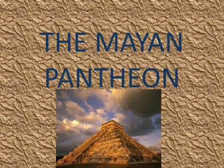 THE MAYAN PANTHEON. CHAC Mayan god Chac was the god of rain. He was a benevolent god for the Mayans who often sought his help for their crops. Chac was.
