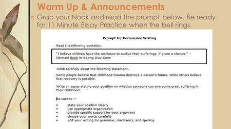 Warm Up & Announcements  Grab your Nook and read the prompt below. Be ready for 11 Minute Essay Practice when the bell rings.