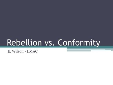 "conformity by rebellion Conformity or rebellion neither one both ways are simple-minded– they are only for people who cannot cope with contradiction and ambiguity""."