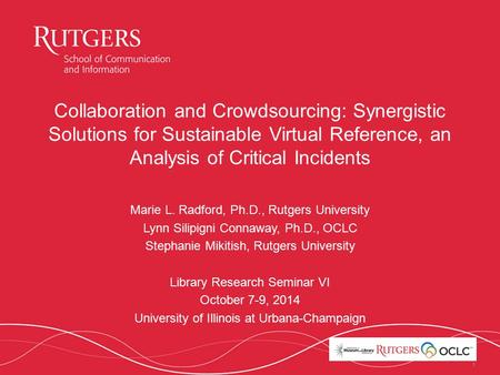 11 Collaboration and Crowdsourcing: Synergistic Solutions for Sustainable Virtual Reference, an Analysis of Critical Incidents Marie L. Radford, Ph.D.,