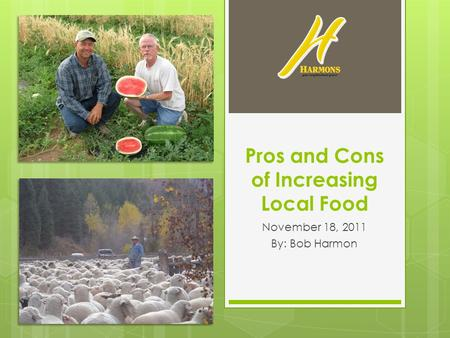 Pros and Cons of Increasing Local Food November 18, 2011 By: Bob Harmon.