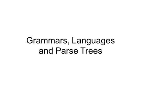 Grammars, Languages and Parse Trees. Language Let V be an alphabet or vocabulary V* is set of all strings over V A language L is a subset of V*, i.e.,