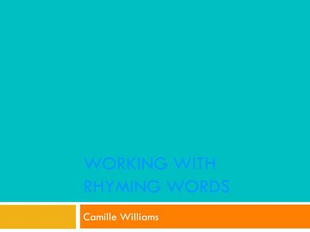 WORKING WITH RHYMING WORDS Camille Williams PICK THE PICTURE THAT RHYMES WITH THE WORD AT THE TOP OF THE PAGE CLICK THE SUN TO CONTINUE THE QUIZ