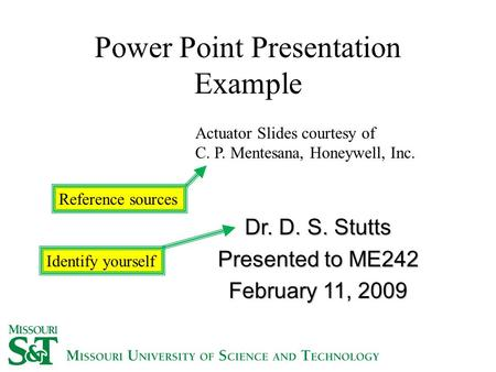 Power Point Presentation Example Dr. D. S. Stutts Presented to ME242 February 11, 2009 Actuator Slides courtesy of C. P. Mentesana, Honeywell, Inc. Identify.