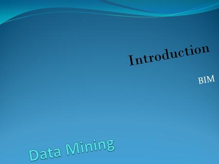 Introduction BIM. Objectives Nature of Data Mining Data Mining Tools Ethics Online Survey Techniques Interpret Data.
