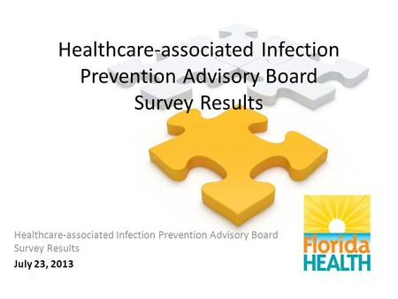 Healthcare-associated Infection Prevention Advisory Board Survey Results July 23, 2013.