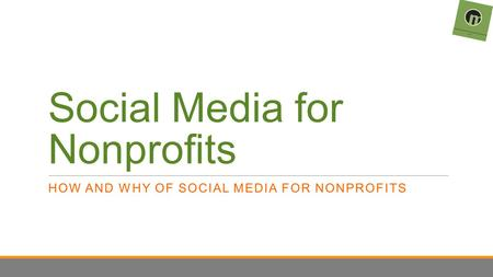 Social Media for Nonprofits HOW AND WHY OF SOCIAL MEDIA FOR NONPROFITS.