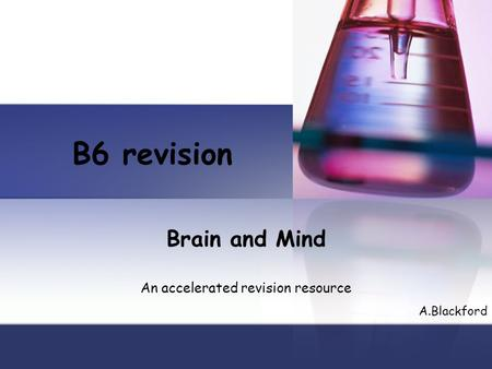 B6 revision Brain and Mind An accelerated revision resource A.Blackford.
