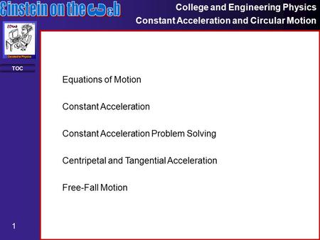 College and Engineering Physics Constant Acceleration and Circular Motion 1 TOC Constant Acceleration Constant Acceleration Problem Solving Equations of.