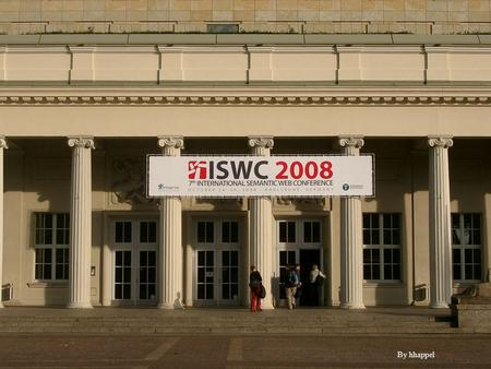 By hhappel. ISWC 08 in numbers About 620 participants from ? countries Research track –261 submissions, 43 accepted, 16.5% 257, 50, 19%; 215, 52, 24%