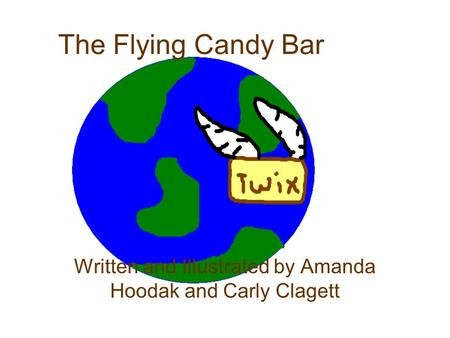 The Flying Candy Bar Written and Illustrated by Amanda Hoodak and Carly Clagett.