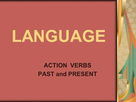 LANGUAGE ACTION VERBS PAST and PRESENT. SING DANCE.