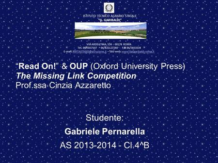 """Read On!"" & OUP (Oxford University Press) The Missing Link Competition Prof.ssa Cinzia Azzaretto Studente: Gabriele Pernarella AS 2013-2014 - Cl.4^B VIA."