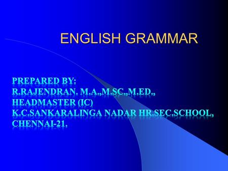 ENGLISH GRAMMAR Prepared by: R.Rajendran. M.A.,M.Sc.,M.Ed.,