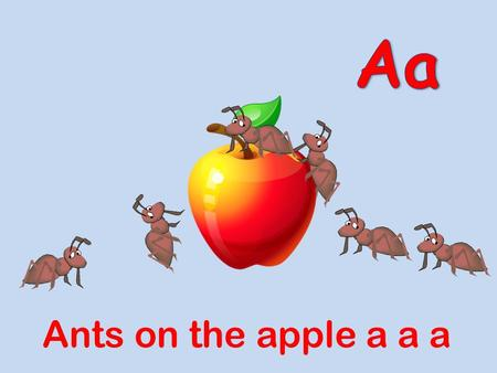 Aa Ants on the apple a a a.