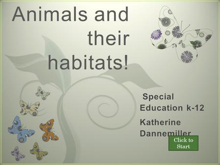 7 Animals and their habitats! Click to Start Next There are all types of animals that live all around the world! It is up to you guys to help us find.