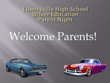 Welcome Parents! Lead Teacher: Sean Matthews………..327-7071 LHS Driver Education:  Alex Adams…………327 - 7800 ext. 8081  Bryan Wilcox..……...327 - 7018.