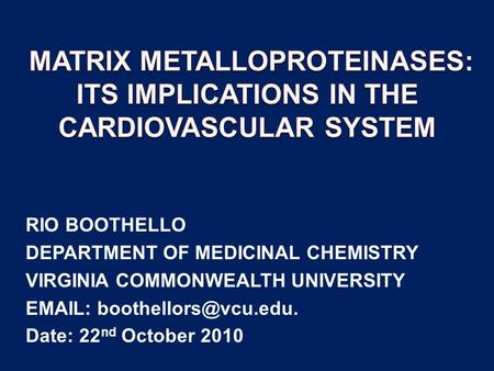 RIO BOOTHELLO DEPARTMENT OF MEDICINAL CHEMISTRY VIRGINIA COMMONWEALTH UNIVERSITY   Date: 22 nd October 2010.