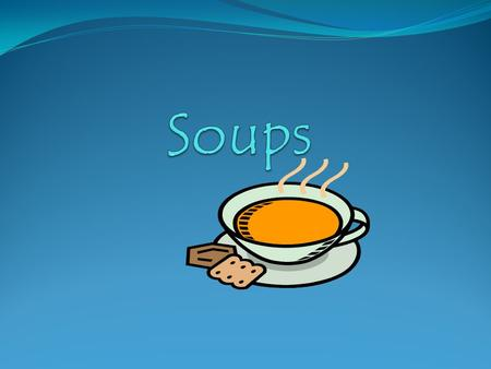 Advantages of Soups Cheap Make with leftovers Appetizer or Main Dish Contains meat, vegetables milk, and grains Easy.