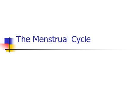 The Menstrual Cycle. What is the menstrual cycle? The process in which females ripen or release one mature egg. The average menstrual cycle will repeat.