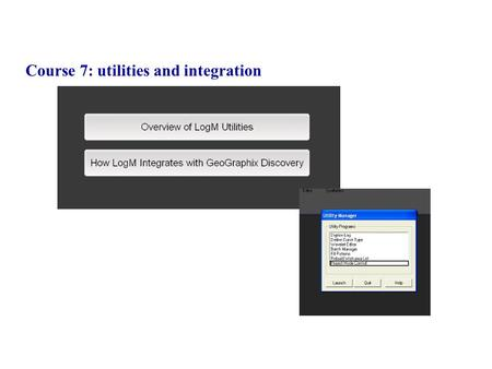 Course 7: utilities and integration. Digitize log program.