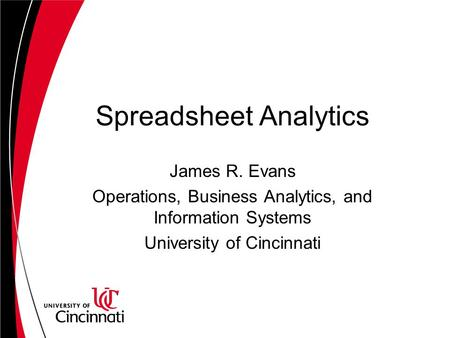Spreadsheet Analytics James R. Evans Operations, Business Analytics, and Information Systems University of Cincinnati.