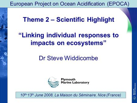 "European Project on Ocean Acidification (EPOCA) 10 th- 13 th June 2008, La Maison du Séminaire, Nice (France) Theme 2 – Scientific Highlight ""Linking individual."