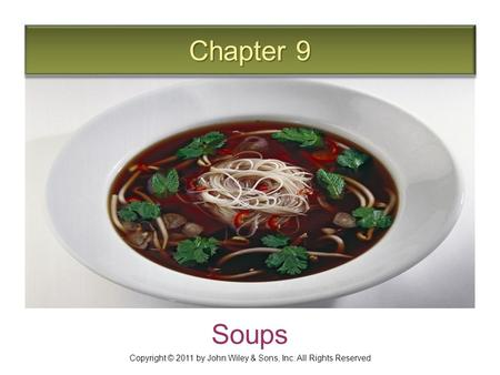 Chapter 9 Soups Copyright © 2011 by John Wiley & Sons, Inc. All Rights Reserved.