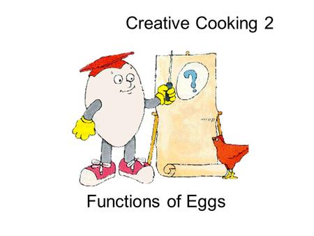 Creative Cooking 2 Functions of Eggs. Emulsifier An ingredient that keeps oil droplets suspended in a water- based liquid to form a permanent emulsion.