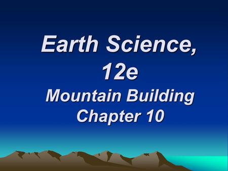 Earth Science, 12e Mountain Building Chapter 10. Deformation  Deformation is a general term that refers to all changes in the original form and/or size.