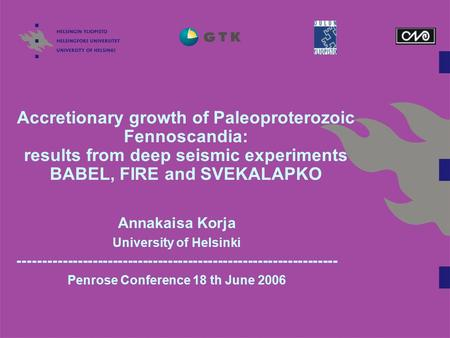 Accretionary growth of Paleoproterozoic Fennoscandia: results from deep seismic experiments BABEL, FIRE and SVEKALAPKO Annakaisa Korja University of Helsinki.