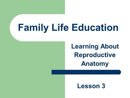 Family Life Education Learning About Reproductive Anatomy Lesson 3.