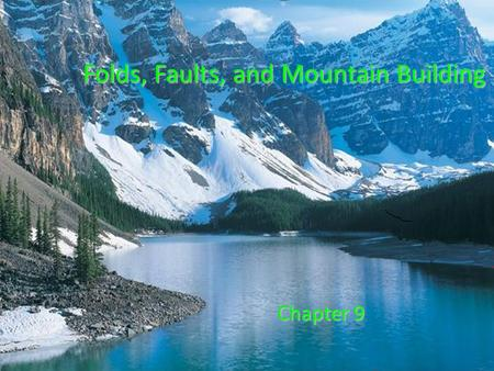 Folds, Faults, and Mountain Building Chapter 9.