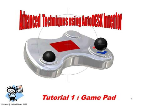 1 Helpful Notes 2005 Tutorial 1 : Game Pad.