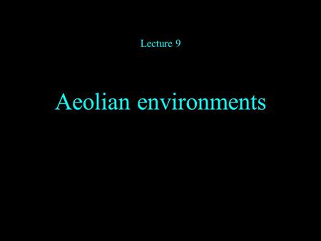 Aeolian environments Lecture 9. Introduction Depositional environments. 1. Where? a. Wherever there is available sand and silt b. Availability requires.