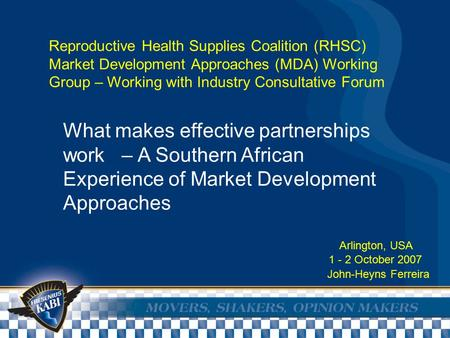Reproductive Health Supplies Coalition (RHSC) Market Development Approaches (MDA) Working Group – Working with Industry Consultative Forum Arlington, USA.