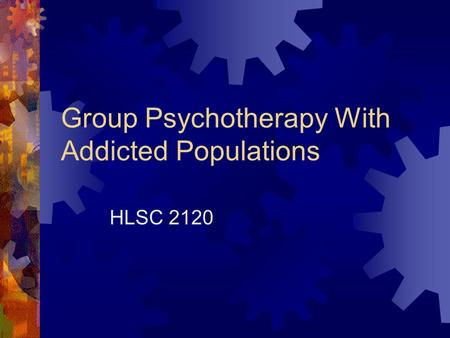 Group Psychotherapy With Addicted Populations HLSC 2120.