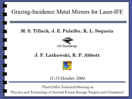 "M. S. Tillack, J. E. Pulsifer, K. L. Sequoia Grazing-Incidence Metal Mirrors for Laser-IFE Third IAEA Technical Meeting on ""Physics and Technology of Inertial."
