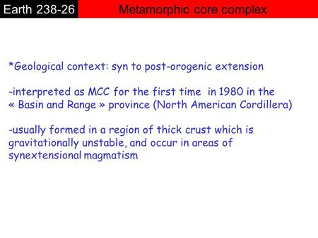 Metamorphic core complexEarth 238-26 *Geological context: syn to post-orogenic extension -interpreted as MCC for the first time in 1980 in the « Basin.