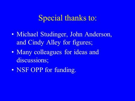 Special thanks to: Michael Studinger, John Anderson, and Cindy Alley for figures; Many colleagues for ideas and discussions; NSF OPP for funding.