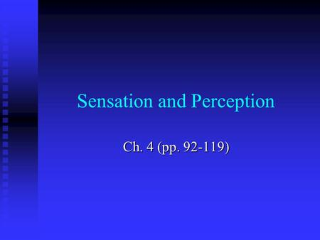 Sensation and Perception Ch. 4 (pp. 92-119). Let's begin with some basic definitions… Sense – physical system that receives physical stimulation from.