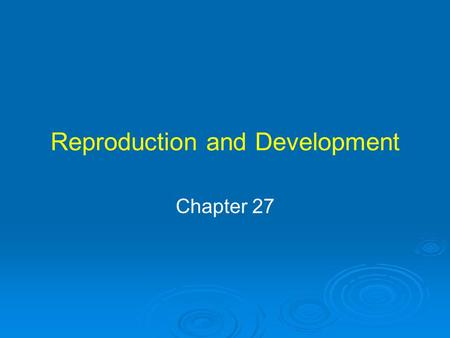 Reproduction and Development Chapter 27. Multiple Births Becoming more common Increased use of fertility drugs High order multiple births are risky –Increased.