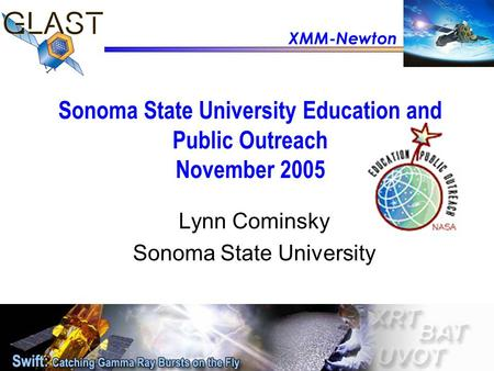 Sonoma State University Education and Public Outreach November 2005 Lynn Cominsky Sonoma State University XMM-Newton.