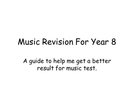 Music Revision For Year 8 A guide to help me get a better result for music test.
