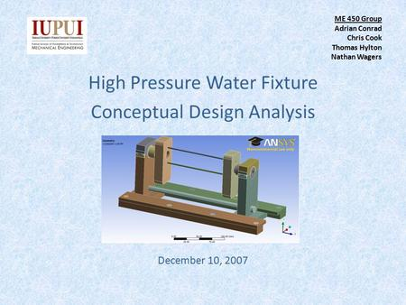 ME 450 Group Adrian Conrad Chris Cook Thomas Hylton Nathan Wagers High Pressure Water Fixture Conceptual Design Analysis December 10, 2007.