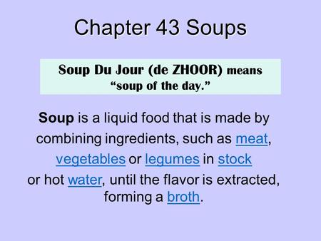Chapter 43 Soups Soup is a liquid food that is made by combining ingredients, such as meat,meat vegetablesvegetables or legumes in stocklegumesstock or.