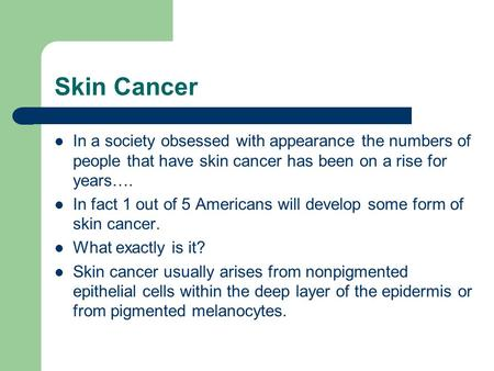 Skin Cancer In a society obsessed with appearance the numbers of people that have skin cancer has been on a rise for years…. In fact 1 out of 5 Americans.